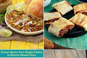 dinner menus from ragda pattice to mysore masala dosa