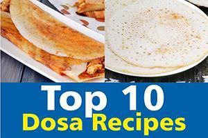 top 10 dosa recipes