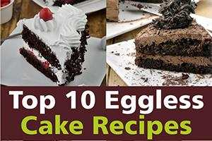 Top 10 Eggless Cake Recipes