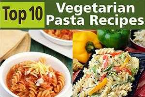 top 10 vegetarian pasta recipes